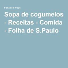 Sopa de cogumelos - Receitas - Comida - Folha de S.Paulo