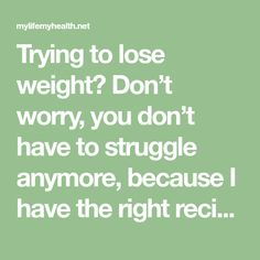 Trying to lose weight? Don't worry, you don't have to struggle anymore, because I have the right recipe for you, it will burn all your body fat quickly and also avoid you regain the weight you loss.There are many recipes all over the web that promise to help you lose weight, but the only thing…