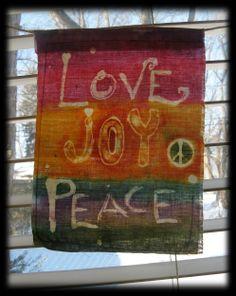 LOVE ~~ JOY ~~ PEACE  Small garden prayer flag... each day a reminder to Love joyfully... ahhh then their is such peace!