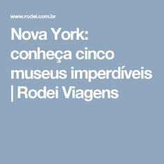 Nova York: conheça cinco museus imperdíveis | Rodei Viagens