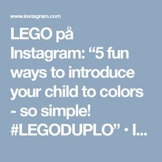 """LEGO på Instagram: """"5 fun ways to introduce your child to colors - so simple! #LEGODUPLO"""" • Instagram"""