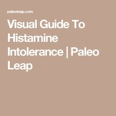 Visual Guide To Histamine Intolerance | Paleo Leap