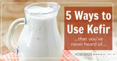 5 Ways to Use Kefir...that you've never heard of... | www.homemademommy.net