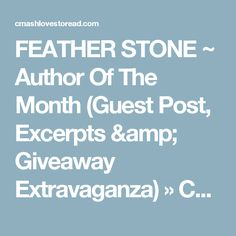 FEATHER STONE ~ Author Of The Month  (Guest Post, Excerpts & Giveaway Extravaganza) » CMash Reads