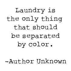 Laundry is the only thing that should be separated by color.