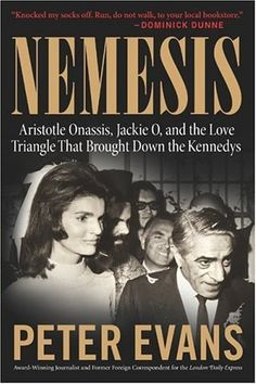 Nemesis: The True Story of Aristotle Onassis, Jackie O, and the Love Triangle That Brought Down the Kennedys by Peter Evans, http://www.amazon.com/dp/0060580542/ref=cm_sw_r_pi_dp_Ta1krb0P22T3Y