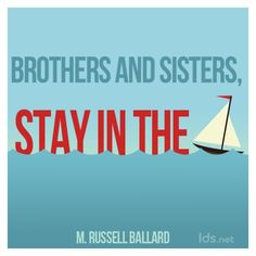 """Brothers and Sisters, stay in the boat!"" #ElderBallard #LDSConf"