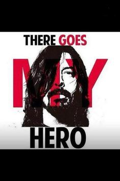 Dave Grhol- foo fighters- the song my hero was written to Kurt Cobain, lead singer and guitarist of Nirvana, which Dave was in previous to the foo fighters Music Like, My Music, Hard Rock, Heavy Metal, Nate Mendel, Chris Shiflett, The Sky Tonight, There Goes My Hero, Foo Fighters Dave Grohl