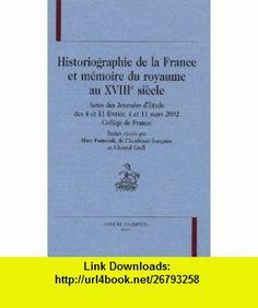 Historiographie de la France et mémoire du royaume au 18ème siècle (French Edition) (9782745312853) Marc Fumaroli , ISBN-10: 2745312855  , ISBN-13: 978-2745312853 ,  , tutorials , pdf , ebook , torrent , downloads , rapidshare , filesonic , hotfile , megaupload , fileserve