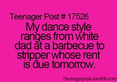 Hahaha! And my dance style is directly correlated to the number of drinks I've had