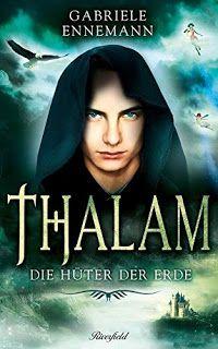 """Eine Bücherwelt: Gabriele Ennemann - Thalam """"Die Hüter der Erde"""" von Bea"""