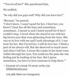 You just have to be brave enough to open up and take the chance of being hurt yourself. If she truly loves you and you think you love her isnt the risk worth it? You we were worth it to me Pete. Book Writing Tips, Writing Quotes, Poem Quotes, Words Quotes, Life Quotes, Bad Boy Quotes, Sayings, Qoutes, Dialogue Prompts