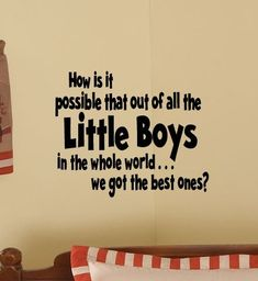 """How is it possible that out of all the Little Boys in the world. we got the best ones?"" - Kids Room BEST LITTLE BOYS Nursery Vinyl Wall Words Lettering Decal via Etsy. The Words, Love My Boys, Baby Love, 3 Boys, Twin Boys, Three Boys, Baby Baby, Great Quotes, Inspirational Quotes"