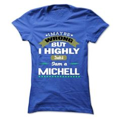 I May Be Wrong But I Highly Doubt It I Am A MICHELL - T - #cute hoodie #sweatshirt for girls. ORDER HERE => https://www.sunfrog.com/Names/I-May-Be-Wrong-But-I-Highly-Doubt-It-I-Am-A-MICHELL--T-Shirt-Hoodie-Hoodies-Year-Birthday.html?68278