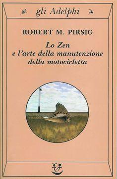 Lo Zen e l'arte della manutenzione della motocicletta di Robert M. Pirsig - Viaggio in moto per gli USA, tra narrazione e digressioni filosofico-spirituali.
