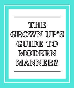 Our rulebook to proper etiquette for real, modern life.