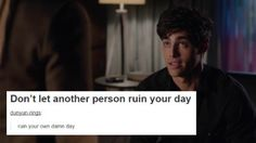 Don't let other persons ruin your day ...  (pic taken from the tv show Shadowhunters)  ...    shadowhunters, alexander 'alec' lightwood, the mortal instruments, matthew daddario