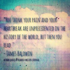 Reading helps connect us to our own humanity. What a great quote from James Baldwin.