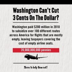 Washington paid $200 million in 2010 to subsidize over 100 different routes across America for flights that are mostly empty, leaving taxpayers covering the cost of empty airline seats. #ShowUsYourCuts