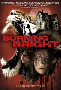 Burning Bright: A girl and her little brother caught in a house with a tiger on the loose, and a raging storm outside. One  of the most suspenseful movies you will ever see.