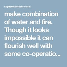 make combination of water and fire. Though it looks impossible it can flourish well with some co-operation. They both have many things to appreciate and learn from each other. Gemini And Sagittarius, Cancer Man, Flourish, Appreciation, Wellness, Fire, Canning, Water, Gripe Water