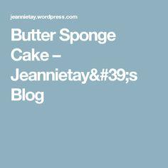 Butter Sponge Cake – Jeannietay's Blog