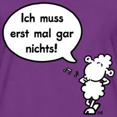 Ich muss erst mal gar nichts! | sheepworld T-Shirt-Shop