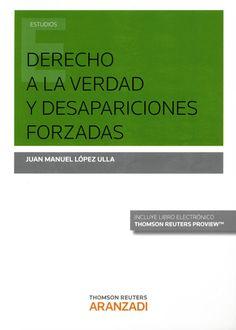 Derecho a la verdad y desapariciones forzadas / Juan Manuel López Ulla.    Aranzadi, 2015