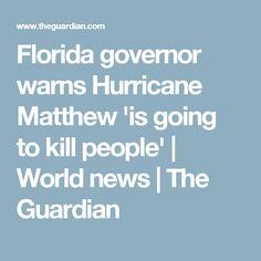 Florida governor warns Hurricane Matthew 'is going to kill people'   World news   The Guardian
