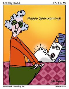 Happy Turkey Day from Maxine! Haha Funny, Hilarious, Funny Stuff, Funny Things, Thanksgiving Quotes, Thanksgiving Cartoon, Thanksgiving Blessings, Happy Thanksgiving, Spanx