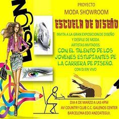 Proyecto Moda Show Room Escuela de Diseño lo invita lo invita a su gran exposición de Diseño gráfico, industrial, arquitextónico y desfile de modas.  Talento de los jóvenes venezolanos, estudiantes de la carrera de diseño.  DJ EN VIVO / martes 4 de marzo, en el C.C: Galenos Center, Av. Country Club, Barcelona.
