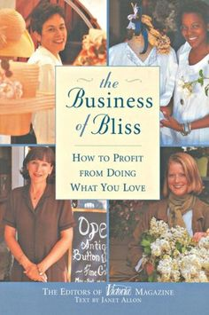 The Business of Bliss - How to Profit from Doing What You Love
