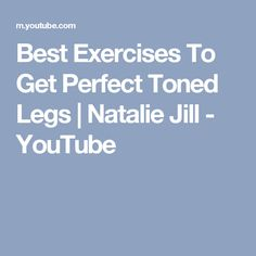 Best Exercises To Get Perfect Toned Legs   Natalie Jill - YouTube