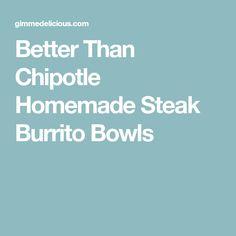 Better Than Chipotle Homemade Steak Burrito Bowls