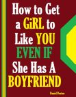 Read Online How to Get a Girl to Like You Even If She Has a Boyfriend.