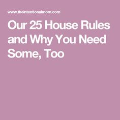 Our 25 House Rules and Why You Need Some, Too