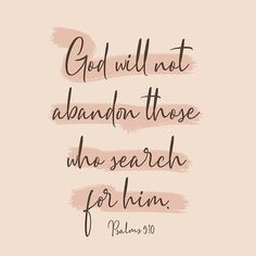 """""""God will not abandon those who search for him"""" Bible Quote Inspirational Bible Quotes, Bible Verses Quotes, Bible Scriptures, Faith Quotes, Life Quotes, Uplifting Bible Verses, Psalms Quotes, Bible Verses About Faith, Qoutes"""