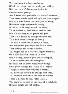 If you cannot be a poet, be the poem. I am in love with this blog! The author is only 18,  but she is so good... It feels like she is taking words out of my mouth