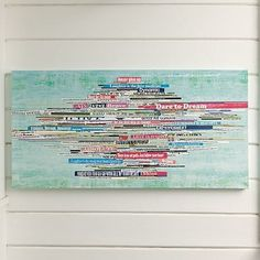 meaningful art - favorite quotes or inspirations. Lay out in strips on surface, mod podge over top or clear varnish.