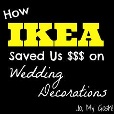 How Ikea Saved Us Cash on Wedding Decorations - and you know how we love our IKEA! haha
