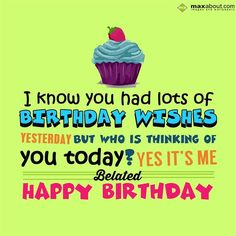 Belated Birthday Greetings SMS: I know you had lots