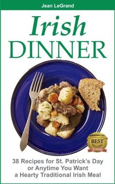IRISH DINNER - 38 Recipes for St. Patrick's Day or Whenever You Want a Hearty Traditional Irish Meal by Jean LeGrand, amzn