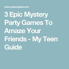3 Epic Mystery Party Games To Amaze Your Friends - My Teen Guide