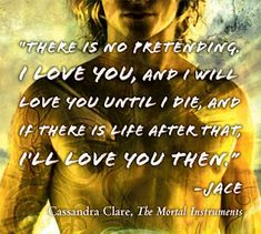 The Mortal Instruments - Cassandra Clare My FAVORITE quote from this series. Love :)