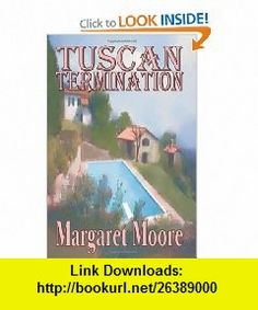 Tuscan Termination (9781591331124) Margaret Moore , ISBN-10: 1591331129  , ISBN-13: 978-1591331124 ,  , tutorials , pdf , ebook , torrent , downloads , rapidshare , filesonic , hotfile , megaupload , fileserve