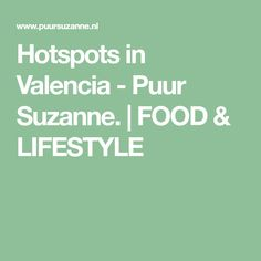 Hotspots in Valencia - Puur Suzanne. | FOOD & LIFESTYLE
