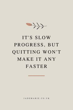 It's Slow Progress, But Quitting Won't Make It Any Faster Inspirational Quote Inspirational Quote. Quotes For Business Women. Quotes For When You're Anxious. What If Quote. Don't Quit Quote. Dont Quit Quotes, Quotes To Live By, You Dont Care Quotes, Motivacional Quotes, Woman Quotes, Lesson Quotes, Music Quotes, Wisdom Quotes, What If Quotes