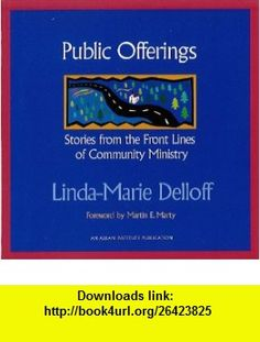 Public Offerings Stories from the Front Lines of Community Ministry (9781566992688) Linda-Marie Delloff, Martin E. Marty , ISBN-10: 1566992680  , ISBN-13: 978-1566992688 ,  , tutorials , pdf , ebook , torrent , downloads , rapidshare , filesonic , hotfile , megaupload , fileserve