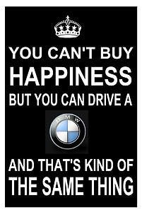 ...but you can drive a BMW - The Ultimate Driving Machine<3