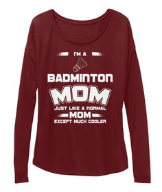 I'm A Badminton Mom Just Like A Normal Mom Except Much Cooler Maroon Long Sleeve Tee Front. We have Different Designs, Colors and Sizes huge collection of Women's Premium T-Shirts, Long Sleeve Tee, Tank Tops, Sweatshirts and Mug